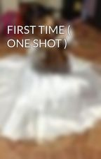 FIRST TIME ( ONE SHOT ) by MielBiscocho