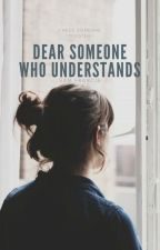 Dear Someone Who Understands by sxmfrncs
