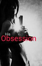His Obsession  by ashley_768