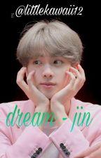Dream JIN (Ff Bts )  by littlekawaii12