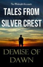 Tales From Silver Crest: Demise of Dawn (Under Revision) by SnivyKun
