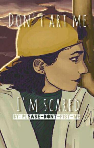 Don't Art Me I'm Scared (#2)