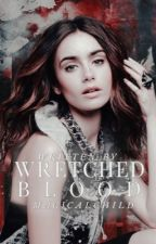 Wretched Blood || A Tom Riddle Story (DISCONTINUED) by magicalchild