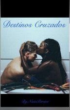 Destinos Cruzados  by NisiaPereira