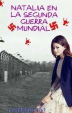 Natalia en la Segunda Guerra Mundial (PAUSADA) by MoonLightCrazy1