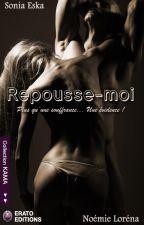 Repousse-moi (Sous Contrat D'édition) by SoniaEska