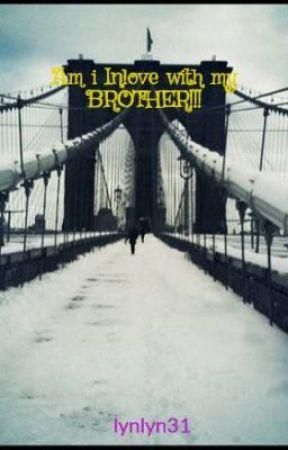 Am i Inlove with my BROTHER!? by imsehunyeoja