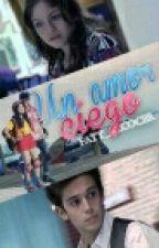 Un amor ciego//#Lutteo FanFiction//Terminată\\ by PandacornCupcakes43
