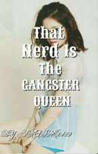 That nerd is the gangster queen ( On-going ) by shaine0429