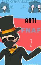 Anti-FNAFHS 2. by erickrafaelleonperez