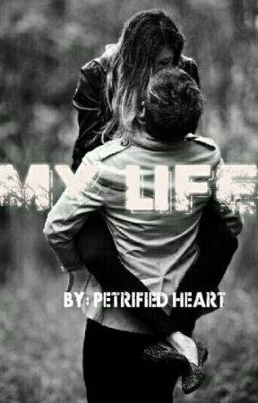 My Life by Petrifiedheart
