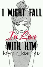 I Might Fall Inlove With Him by kremz_kianonz