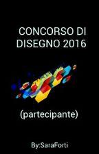 CONCORSO DI DISEGNO 2016 (partecipante) by SaraForti