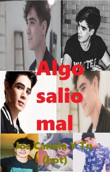ALGO SALIO MAL {JOS CANELA Y TN hot}