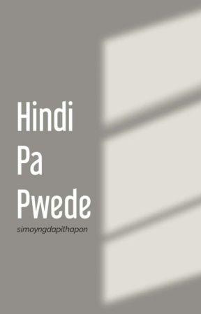 Hindi Pa Pwede by eleyayeni