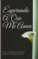 Esperando A Que Me Amen by TracyGabyR