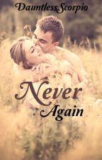 Never Again by DauntlessScorpio