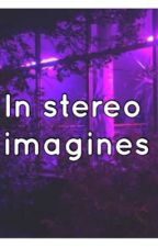 In stereo imagines by ellamanifis
