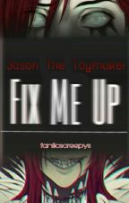 Fix Me Up 『Jason The Toymaker』 by fanficscreepys
