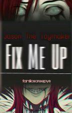 Fix Me Up 『Jason The Toymaker』 by fanficscreepys