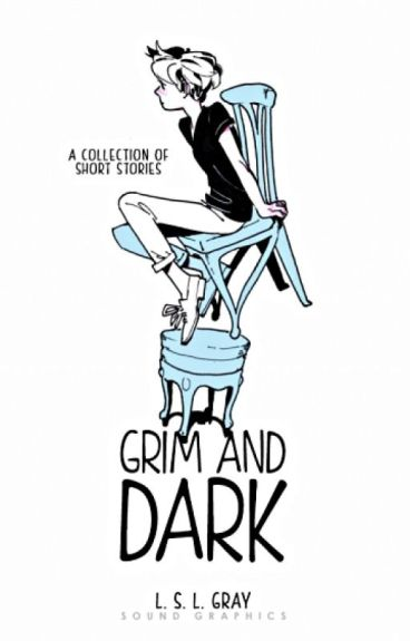 Grim and Dark: A Collection of Short Stories by Claudia_Witter