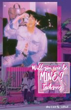 Will you ever be MINE? +kth [Completed] ✔ by vintmint