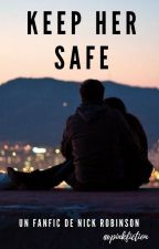 Keep her safe (Nick Robinson) by LondonGirl2004