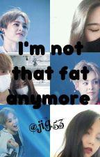 لست تلك السمينة بعد الآن // I'm not that fat anymore  by _25jin