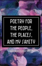 Poetry for the People, the Places, and my Sanity by The_Pycho_