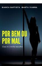Por bem ou por mal #EM PAUSA by Escritores4