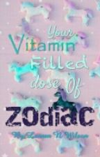 Your Vitamin Filled Dose Of ZODIAC  by AnotherFreakyPerson