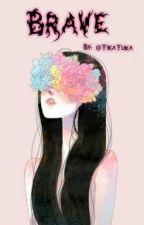 Brave by TikaTuka