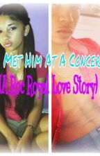 Met Him At A Concert (Roc Royal Love Story) by officiallyKyy