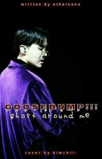 Goosebump! Ghost Around Me by ethaloona