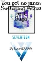 You Got No Jams: Switching Woozi And Suga by BangtanCarat0210