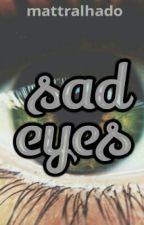 sad eyes by MATTRALHADO
