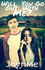 Will You Go Out With Me? - A Shawn Mendes And Camila Cabello Fanfiction by JoynMe