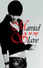 Married To My SLAVE [✔] by Lazy_An