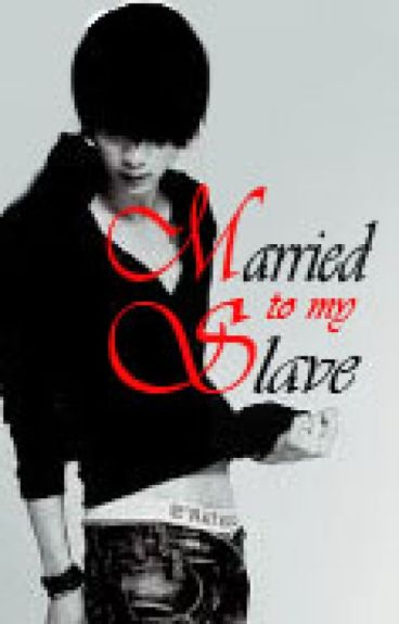 Married To My SLAVE [✔]