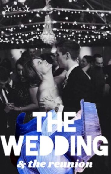 The Wedding and The Reunion //Riarkle and Lucaya//