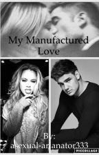 My Manufactured Love by ArianaAngels