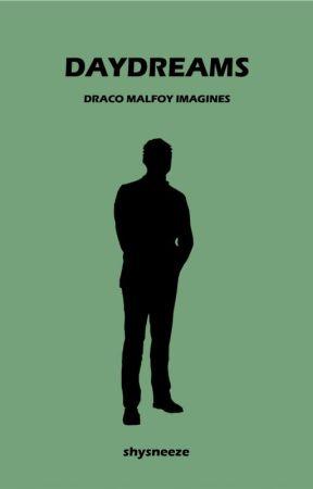 Daydreams | Draco Mafloy Imagines ✓ - Blushing - Wattpad