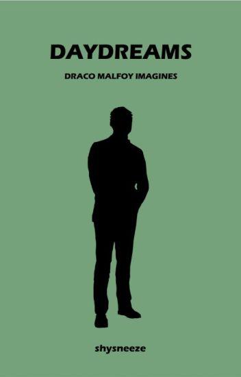 Daydreams | Draco Mafloy Imagines ✓ - shysneeze - Wattpad