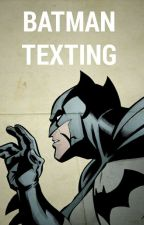 Batman Texting(Tamamlandı) by catastrophe1989