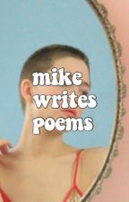 mike writes poems or whatever by kaspbrough