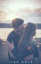 You are mine ( Tome 1) by LisaDbln