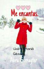 Me Encantas. (♥GERNAY♥)  by AbruEve