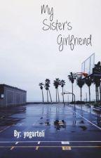 My Sister's Girlfriend (ON HOLD) by whutwhitekid