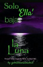 Solo 'Ella' Baja La Luna [Amedot]  by GabrielaSaraiMadrid