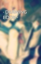- DRAWING BOOK - by Maorpse